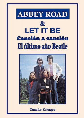 Abbey Road & Let It Be, canción a canción. El último año Beatle. Portada del libro de Tomás Crespo